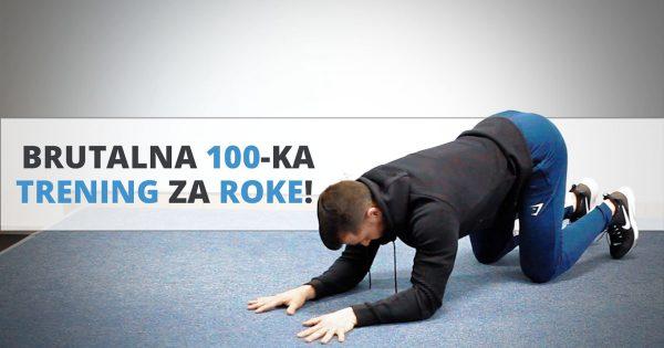Brutalna 100-ka – trening za roke!